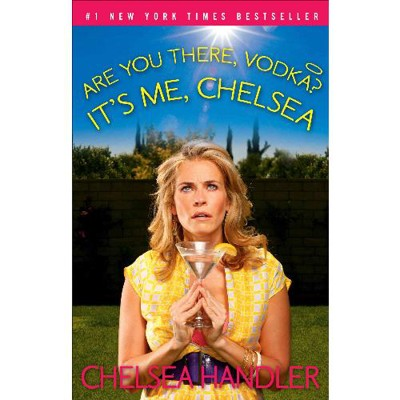 Are You There Vodka? It's me, Chelsea: My Chelsea Handler Hangover ...